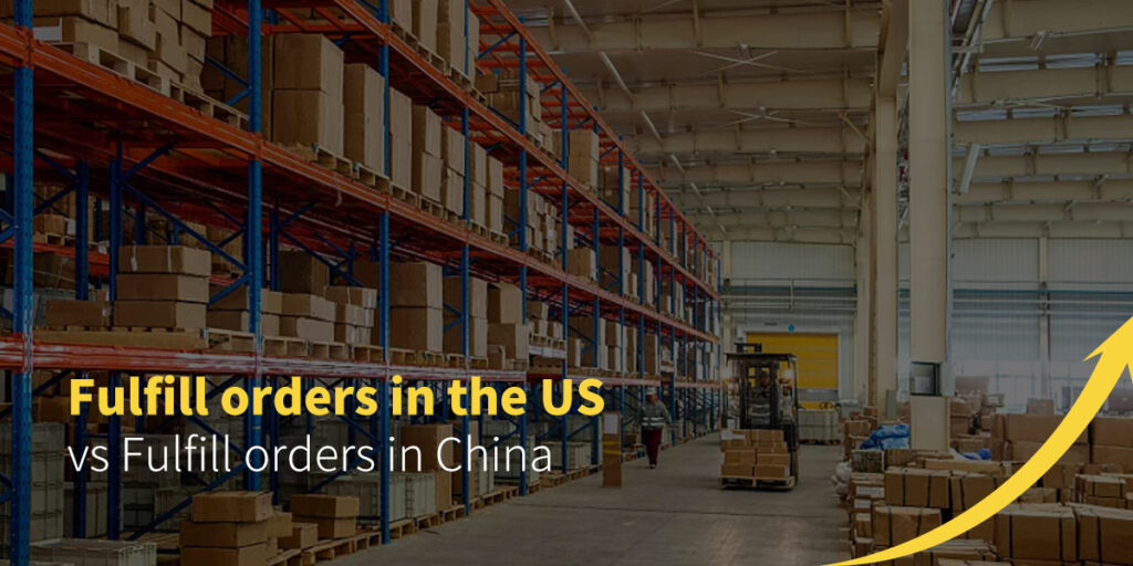 fulfill order in the US vs Fulfill orders in China