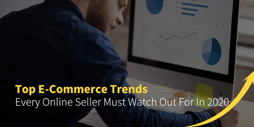 top e-commerce trends every online seller must watch out for in 2020
