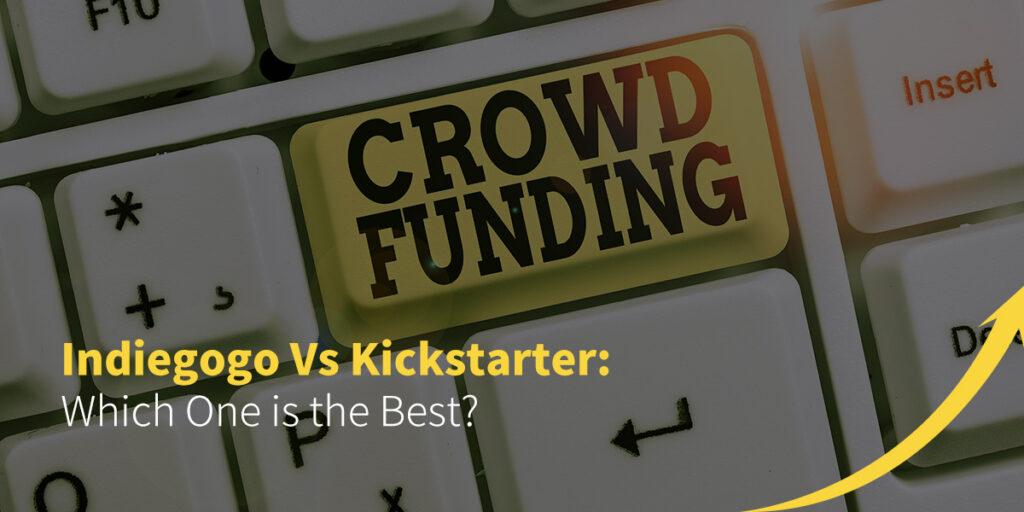 Indiegogo Vs Kickstarter- Which One is the Best?