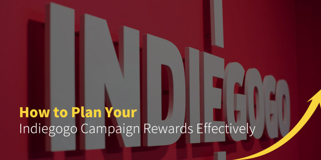 how to plan your indiegogo campaign rewards effectively