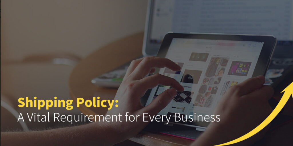 shipping policy - a vital reqirement for every business