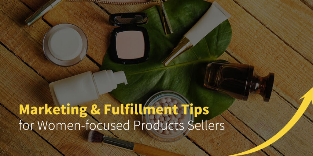 Marketing & Fulfillment Tips for Women-focused Products Sellers