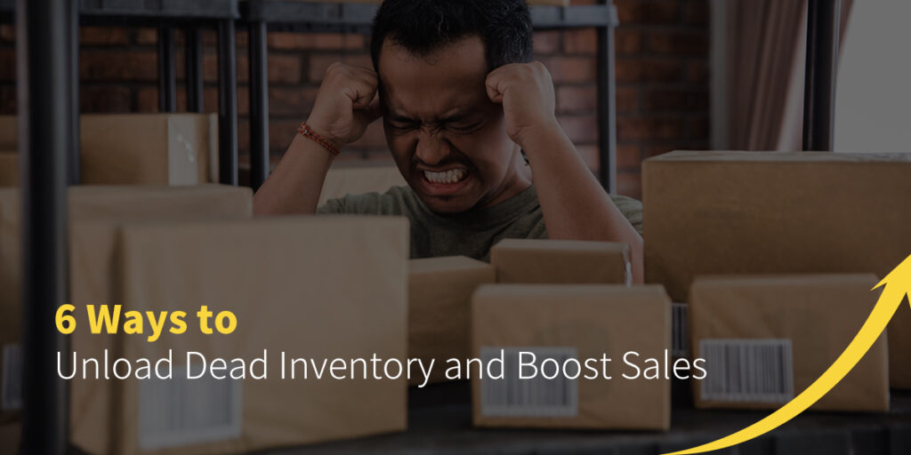 6 Ways to Unload Dead Inventory and Boost Sales