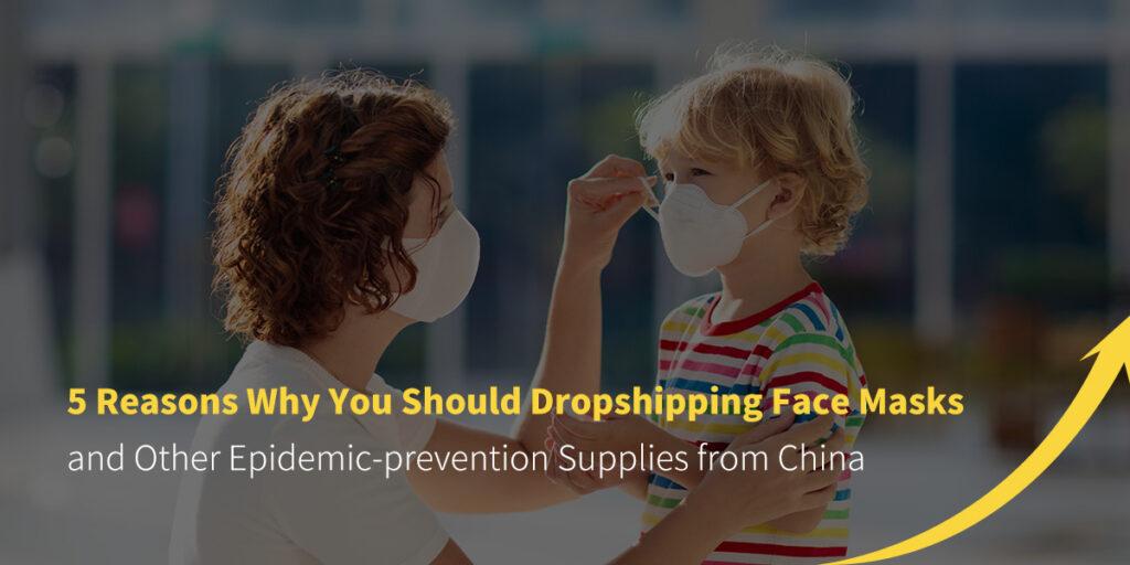 5 Reasons Why You Should Dropshipping Face Masks