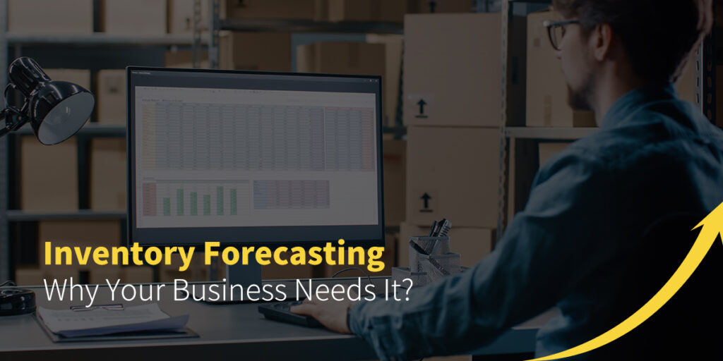 Inventory Forecasting - Why Your Business Needs it?