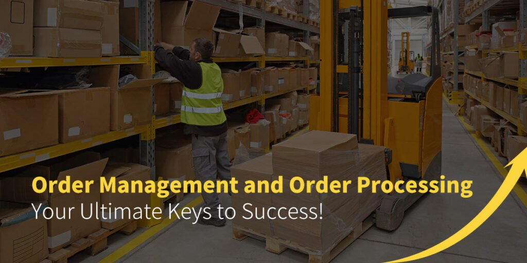 Order Management and Order Processing: Your Ultimate keys to Success