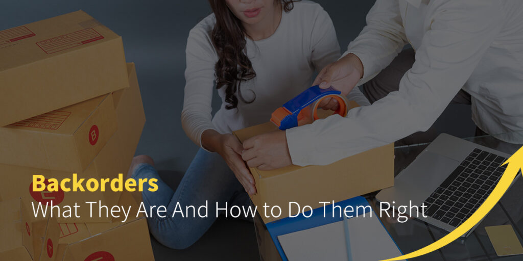 Backorders: What They Are and How to Do Them Right