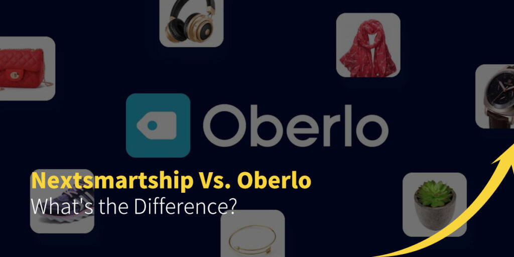 Nextsmartship Vs. Oberlo What's the Difference?