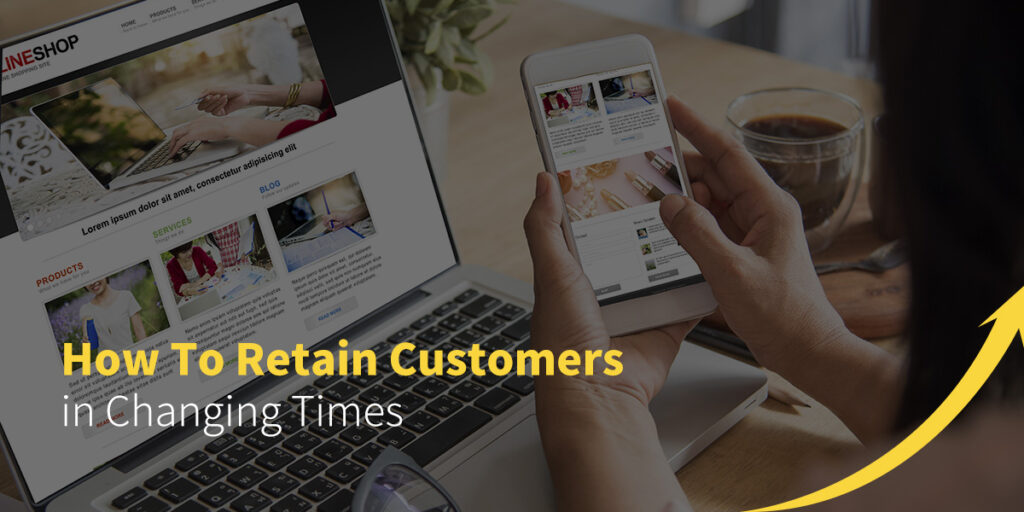 How to Retain Customers in Changing Times