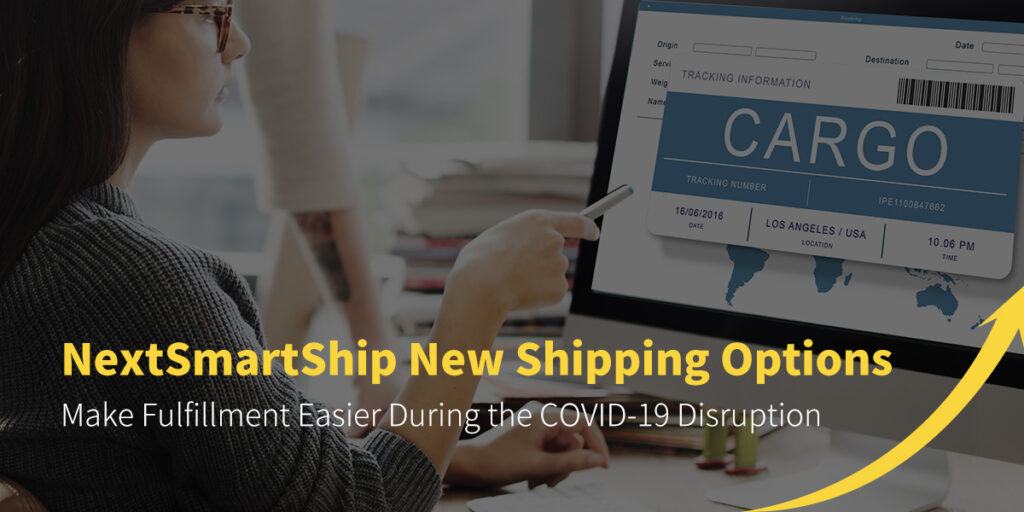 NextSmartShip New Shipping Options: Make Fulfillment Easier During the COVID-19 Disruption