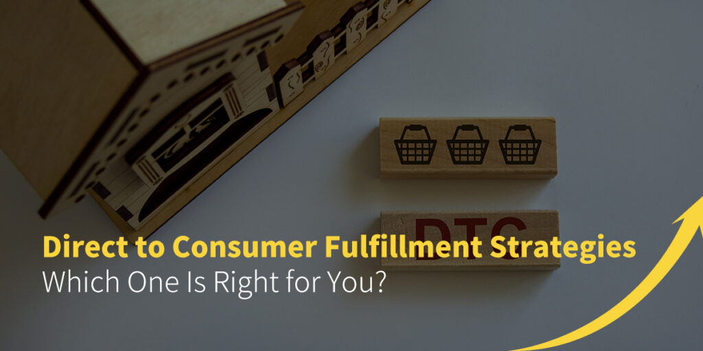 Direct to Consumer Fulfillment Strategies: Which One is Right for You