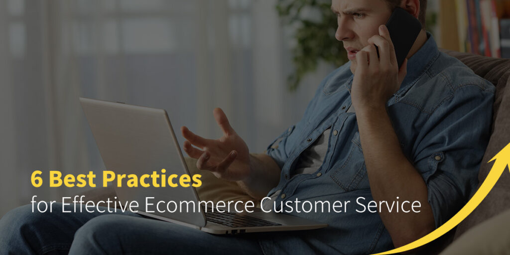 6 Best Practices for Effective Ecommerce Customer Service