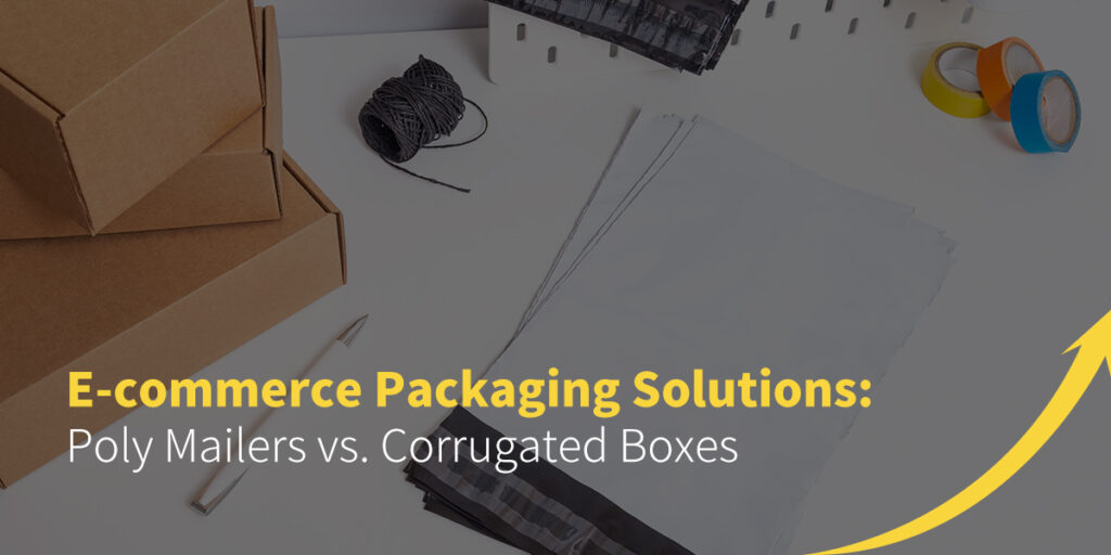 E-commerce Packaging Solutions: Poly Mailers vs. Corrugated Boxes