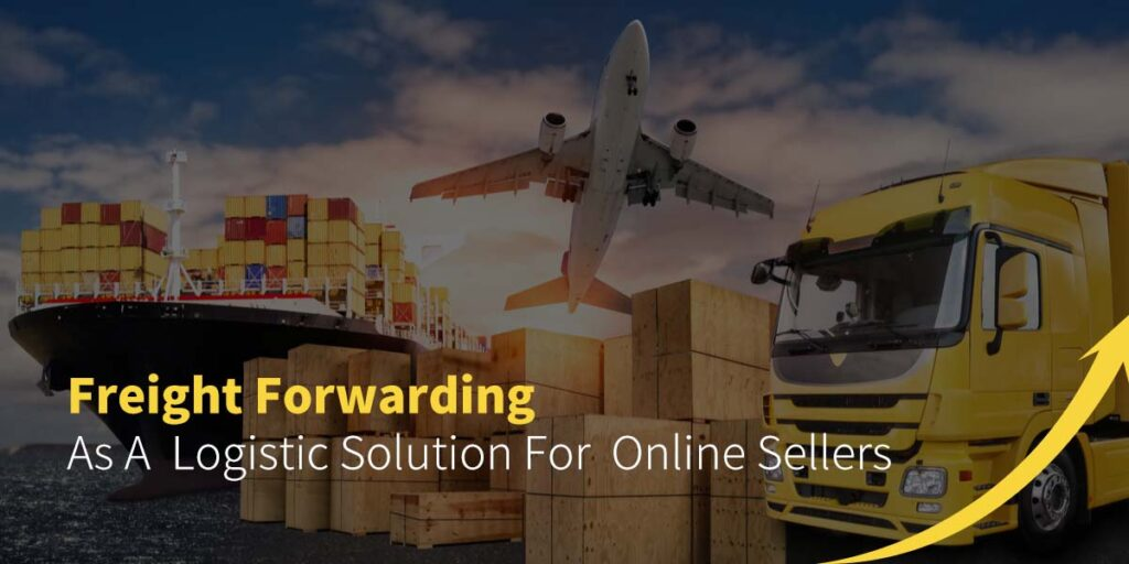 Freight Forwarding - As a Logistic Solution For Online Sellers